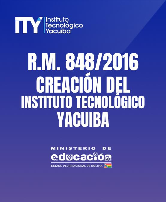 R. M. 848/2016 CREACIÓN DEL INSTITUTO TECNOLÓGICO YACUIBA